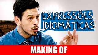 Vídeo - Making Of – Expressões Idiomáticas