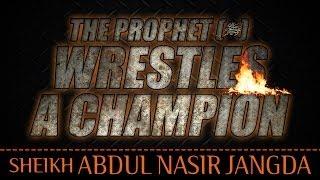The Prophet (ﷺ) Wrestles A Champion ᴴᴰ ┇ Amazing Reminder ┇ Sh. Abdul Nasir Jangda ┇ TDR ┇