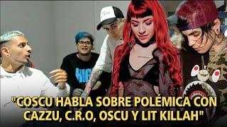 😲 Coscu habla con Lit Killah sobre POLÉMICA con CAZZU, C.R.O Y OSCU