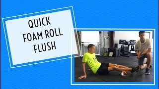 Quick Foam Roll Flush