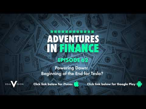 Adventures in Finance Ep 62 Powering Down: Beginning of the End for Tesla?