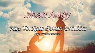 Download lagu Jihan Audy - Kau Tercipta Bukan Untukku [Official Lirik Video]