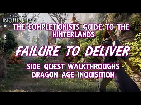 "The Completionists Guide To The Hinterlands - ""Failure to Deliver"" - Dragon Age Inquisition"