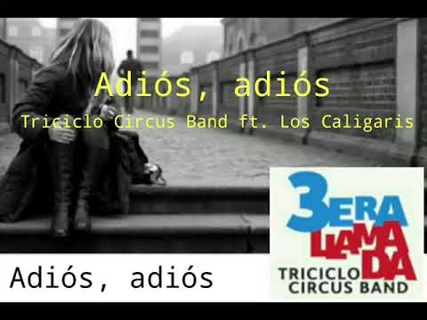 Triciclo Circus Band - Adiós adiós ft. Los Caligaris | Letra