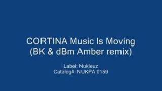Cortina - Music Is Moving (BK & dBm Amber Mix)