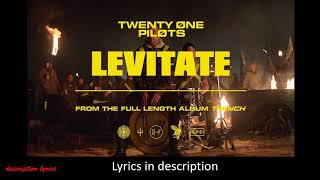 twenty one pilots - Levitate (Lyrics in description)