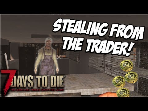 STEALING FROM THE TRADER! 7 Days To Die! Ep2
