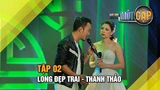 Long đẹp trai - Thanh Thảo: Đường tình đôi ngả | Trời Sinh Một Cặp Tập 2 | It takes 2 Vietnam 2017