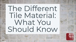 The Different Tile Material: What You Should Know