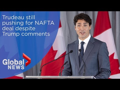Trudeau still pushing for NAFTA deal despite Trump comments