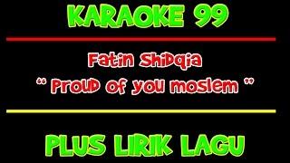 """KARAOKE 99 - Fatin Shidqia """" Proud of you moslem """""""