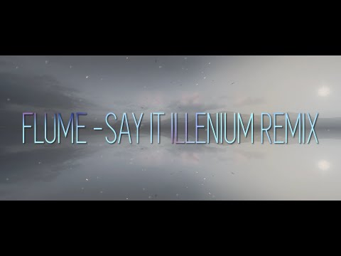 [Lyrics Edit] Flume - Say It (Illenium Remix)