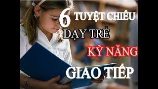 Cách Dạy Con | 6 tuyệt chiêu dạy kỹ năng giao tiếp hiệu quả cho trẻ
