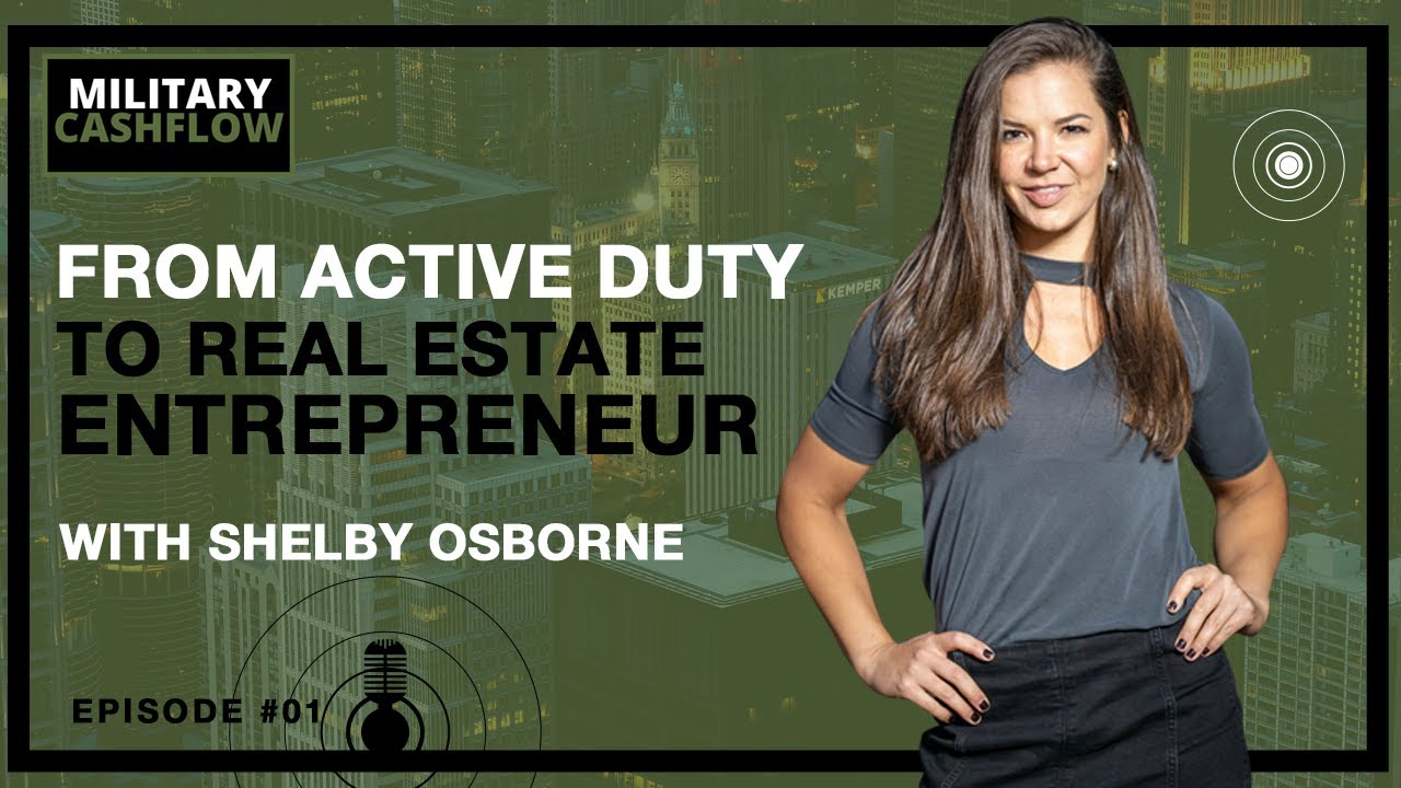 From Active Duty to Real Estate Entrepreneur with Shelby Osborne