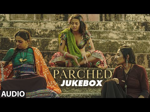 PARCHED Full Movie Songs | Audio Jukebox |...