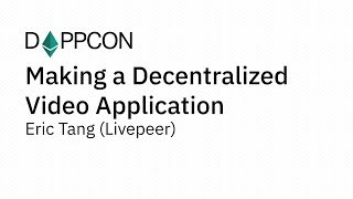 DAPPCON 2018: Making a Decentralized Video Application - Eric Tang (Livepeer)