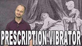 Prescription Vibrator - Old Treatment Methods. History Uncensored. thumbnail