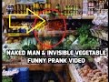 NAKED MAN & INVISIBLE VEGETABLE FUNNY PRANK VIDEO