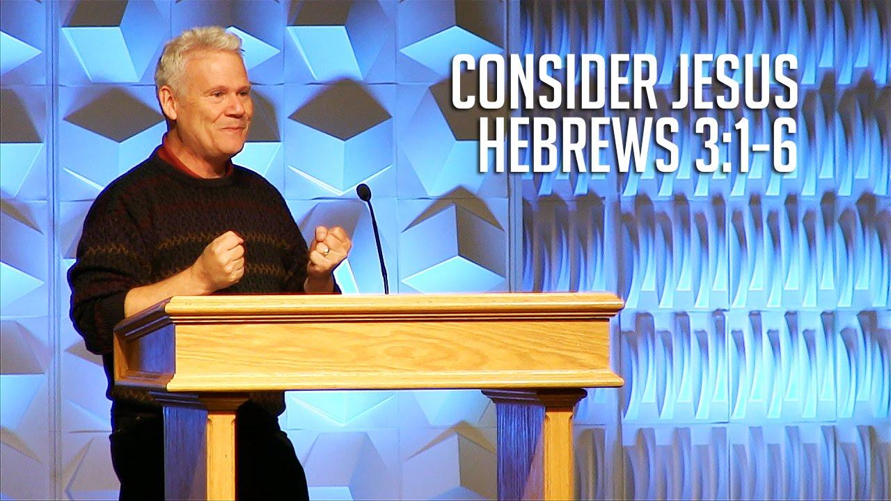 Hebrews 3:1-6, Consider Jesus