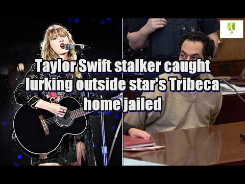 Taylor Swift stalker caught lurking outside star's Tribeca home jailed Mp3
