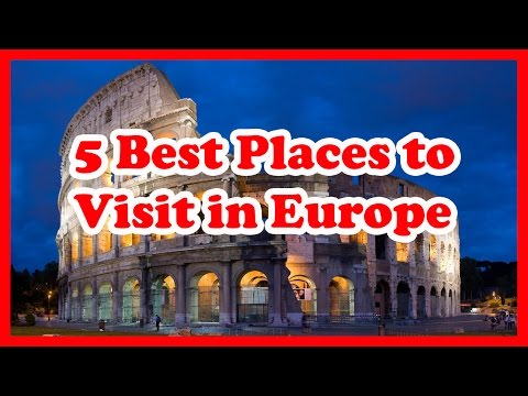 5 Best Places to Visit in Europe | Europe Travel Guide