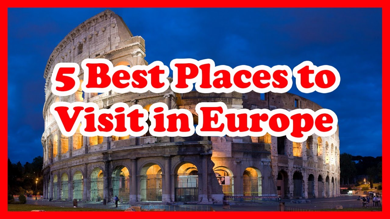 5 best places to visit in europe europe travel guide for Best european countries to visit