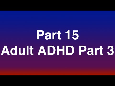 "Part 15 of 15 - Adult ADHD Part 3 of 3 ""Assessment and Treatment"""