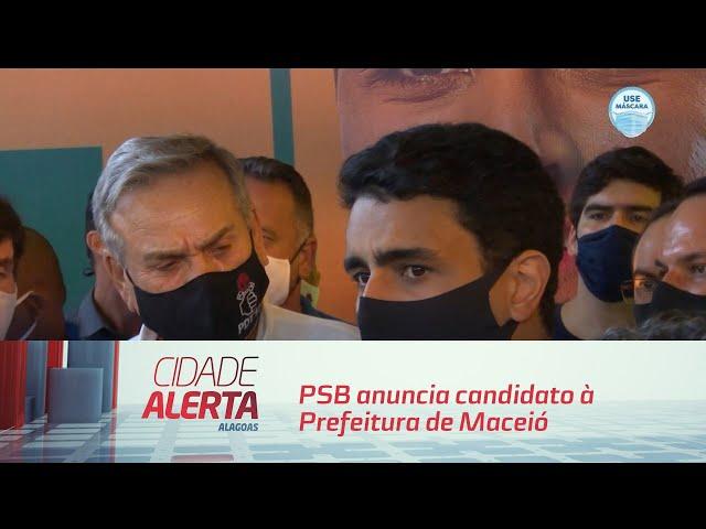 PSB anuncia candidato à Prefeitura de Maceió