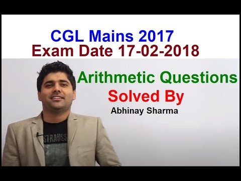 Arithmetic Questions Asked In CGL Mains 2017 | Exam Date 17-02-2018 Solved By Abhinay Sharma