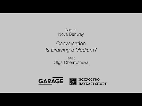 Nova Benway in Conversation with Olga Chernysheva at Garage. Is Drawing a Medium?
