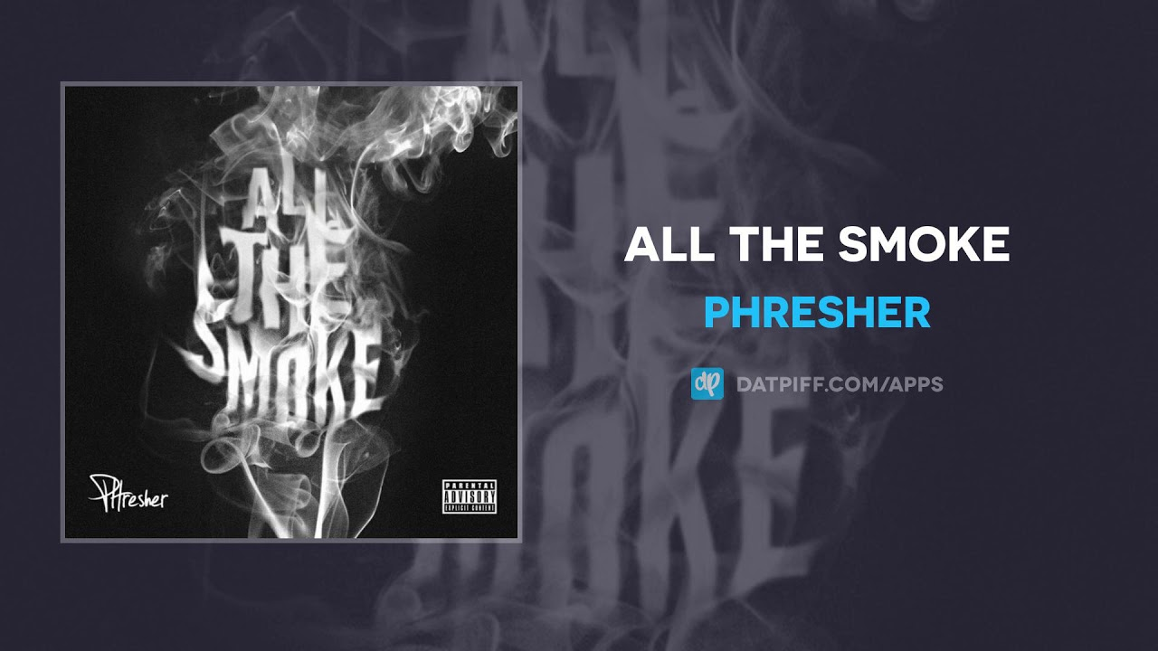 PHresher — All The Smoke (AUDIO)