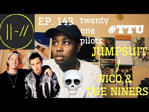 (RE-UPLOAD) EPISODE 143: twenty one pilots - Jumpsuit / Nico & The Niners REACTION