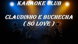 CLAUDINHO E BUCHECHA - SÓ LOVE ( KARAOKE )