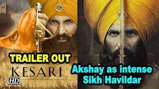 Kesari | Akshay Kumar portrays intense Sikh Havildar | TRAILER OUT