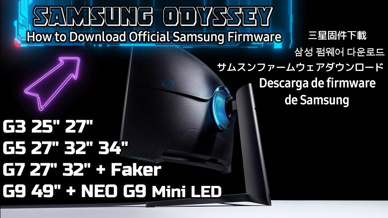 How to Download Official Samsung Firmware Samsung Odyssey G3 G5 G7 Faker G9 Neo G9 Mini LED Monitors