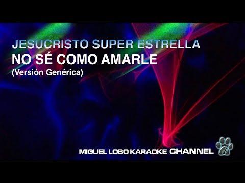 JESUCRISTO SUPER ESTRELLA - NO SE COMO AMARLE (Version generica) Miguel Lobo