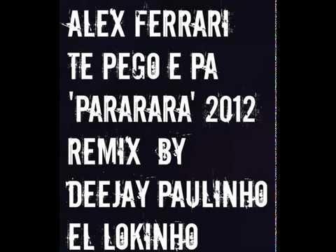 Alex Ferrari Te pego e pa 'Pararara' 2012 Remix By Deejay Paulinho El Lokinho