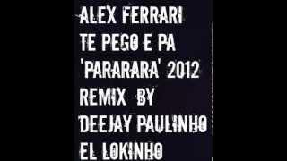 Download lagu Alex Ferrari Te pego e pa Pararara 2012 Remix By Deejay Paulinho El Lokinho MP3