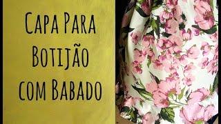 CAPA PARA BOTIJÃO COM BABADO por Tereza Lopes