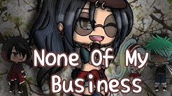 None Of My Business ×GLMV× {10k SUB SPECIAL!!!!} ~❤