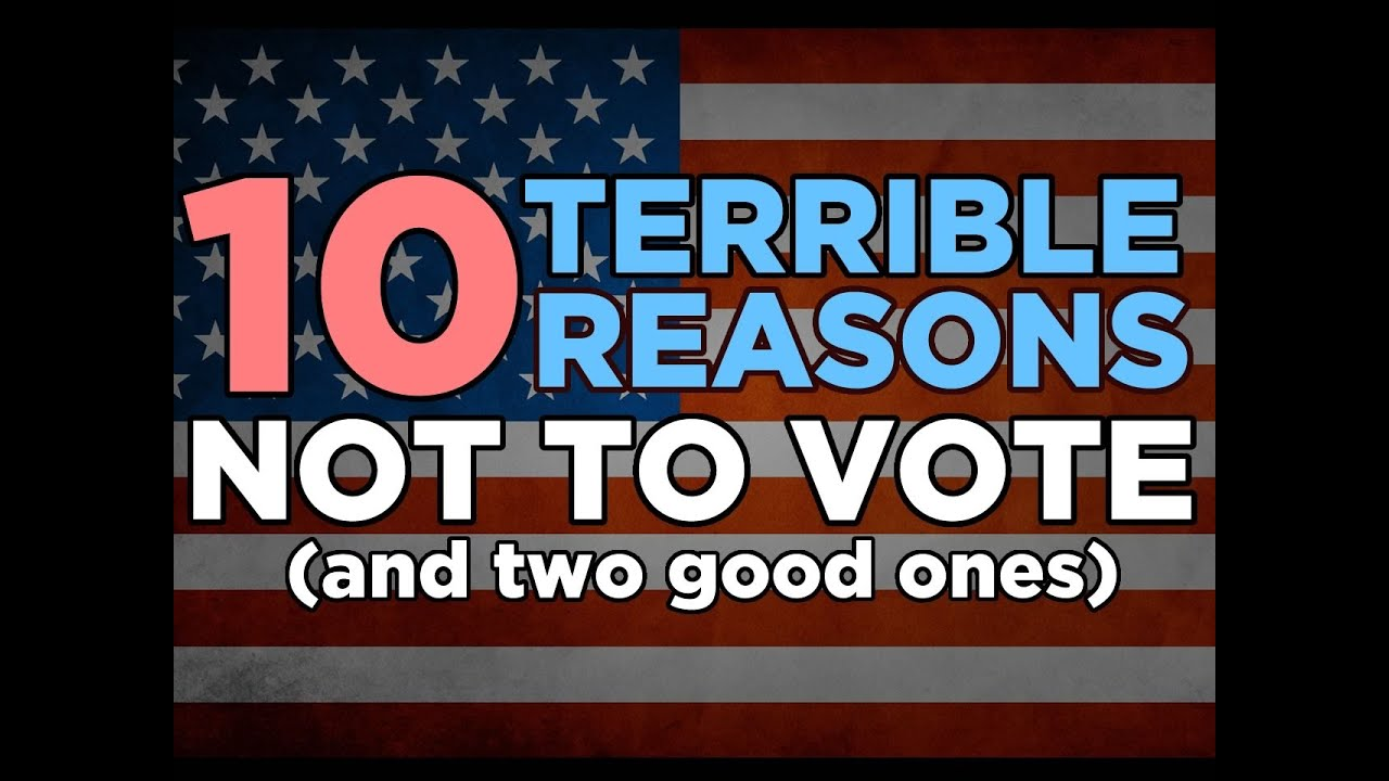 Ten Terrible Reason to not Vote (and two good ones)