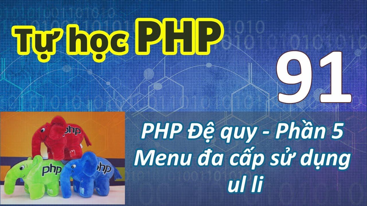 Tự học PHP - Bài 91 Kỹ thuật đệ quy - Phần 5 Menu đa cấp