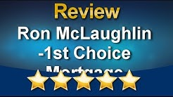 Ron McLaughlin -1st Choice Mortgage Danville  Perfect 5 Star Review by Nick