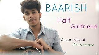 Baarish | Half GirlFriend | Arjun, Shraddha Kapoor | Akshat Shrivastava