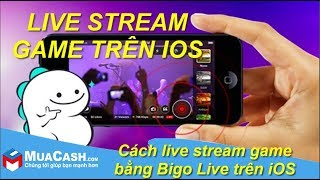 Video Cách live stream game bằng Bigo Live trên iOS download MP3, 3GP, MP4, WEBM, AVI, FLV Desember 2017