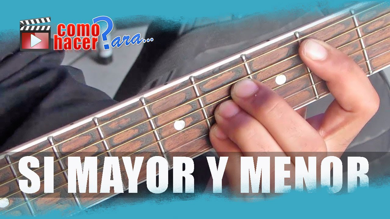 Acordes De Guitarra Si Mayor Y Si Menor Youtube