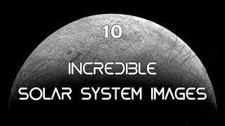 10 Incredible Solar System Images