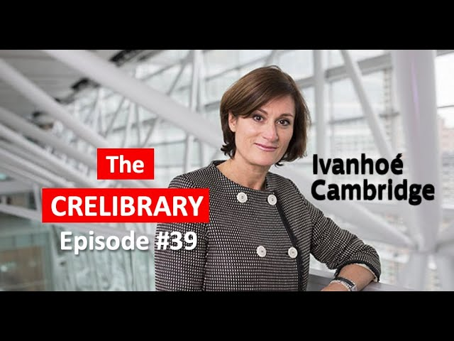 $65 Billion in AUM with Ivanhoé Cambridge CEO Nathalie Palladitcheff | CRELIBRARY Episode #39