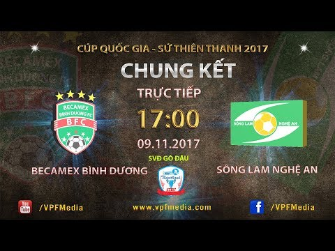 FULL   Becamex Bình Dương vs Sông Lam Nghệ An   Chung kết lượt đi cúp QG Sứ Thiên Thanh 2017
