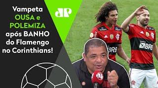 """""""E, quando EU DIGO ISSO, me chamam LOUCO!"""" Vampeta POLEMIZA sobre Corinthians 1 x 3 Flamengo!"""